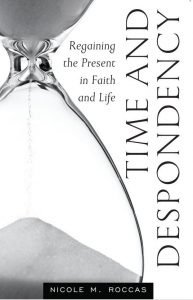 Book Cover of Time and Despondency: Regaining the Presence in Faith and Life