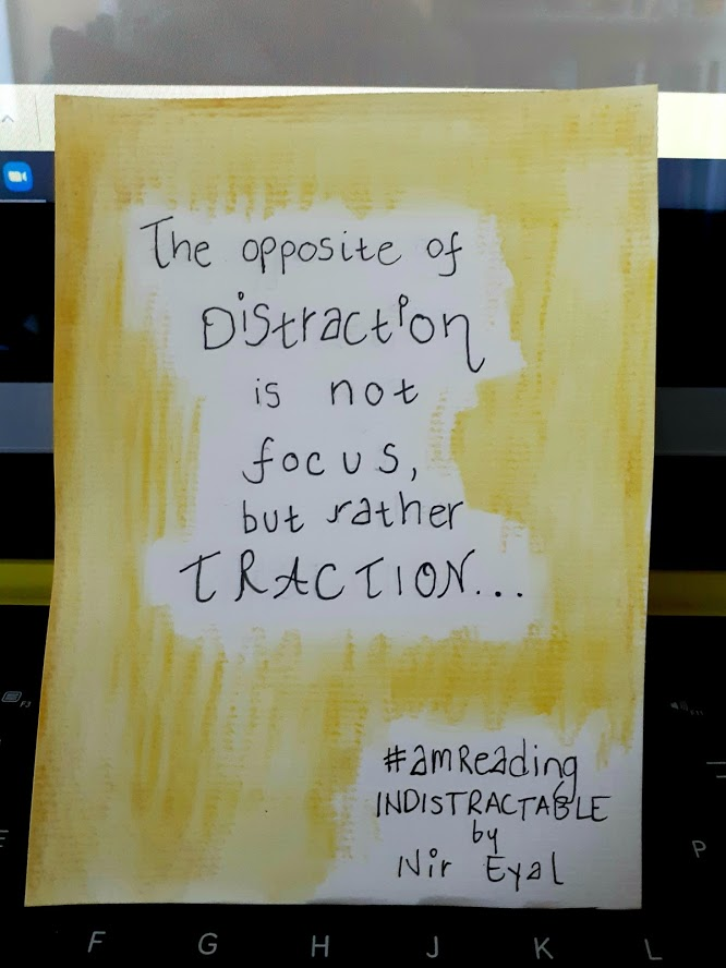 "My favorite quote in Nir Eyal's book, Indistractable: ""The opposite of Distraction is not focus, but rather Traction."""