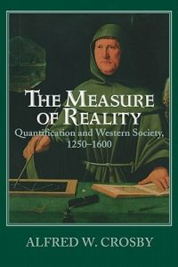 The Measure of Reality: Quantification and Western Society, 1250-1600