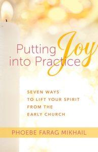 Putting Joy into Practice by Phoebe Farag Mikhail